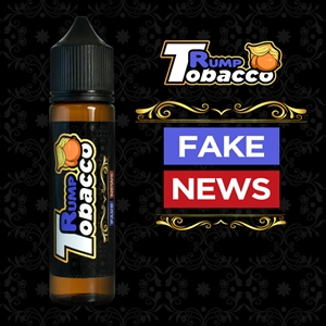 Rump Tobacco™ Fake News