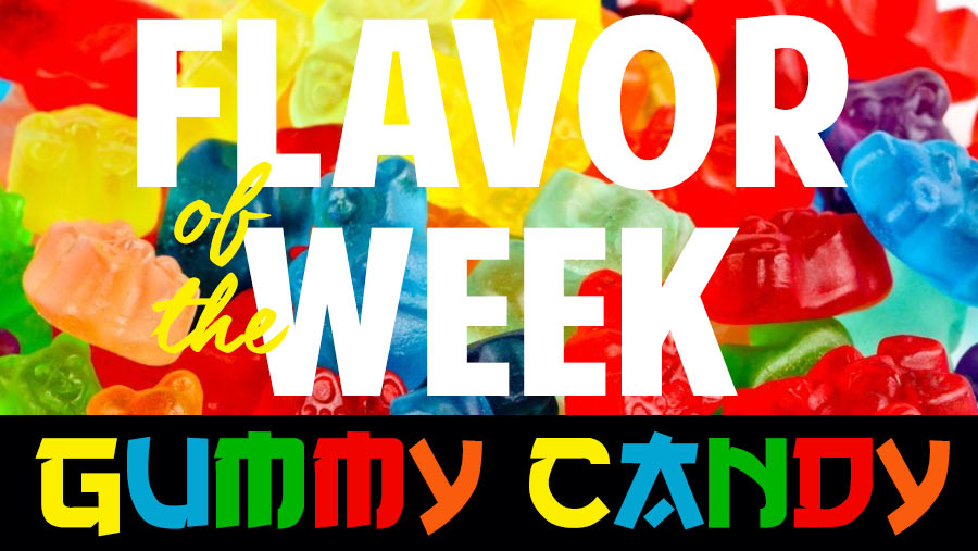 Flavor of the Week - Gummy Candy